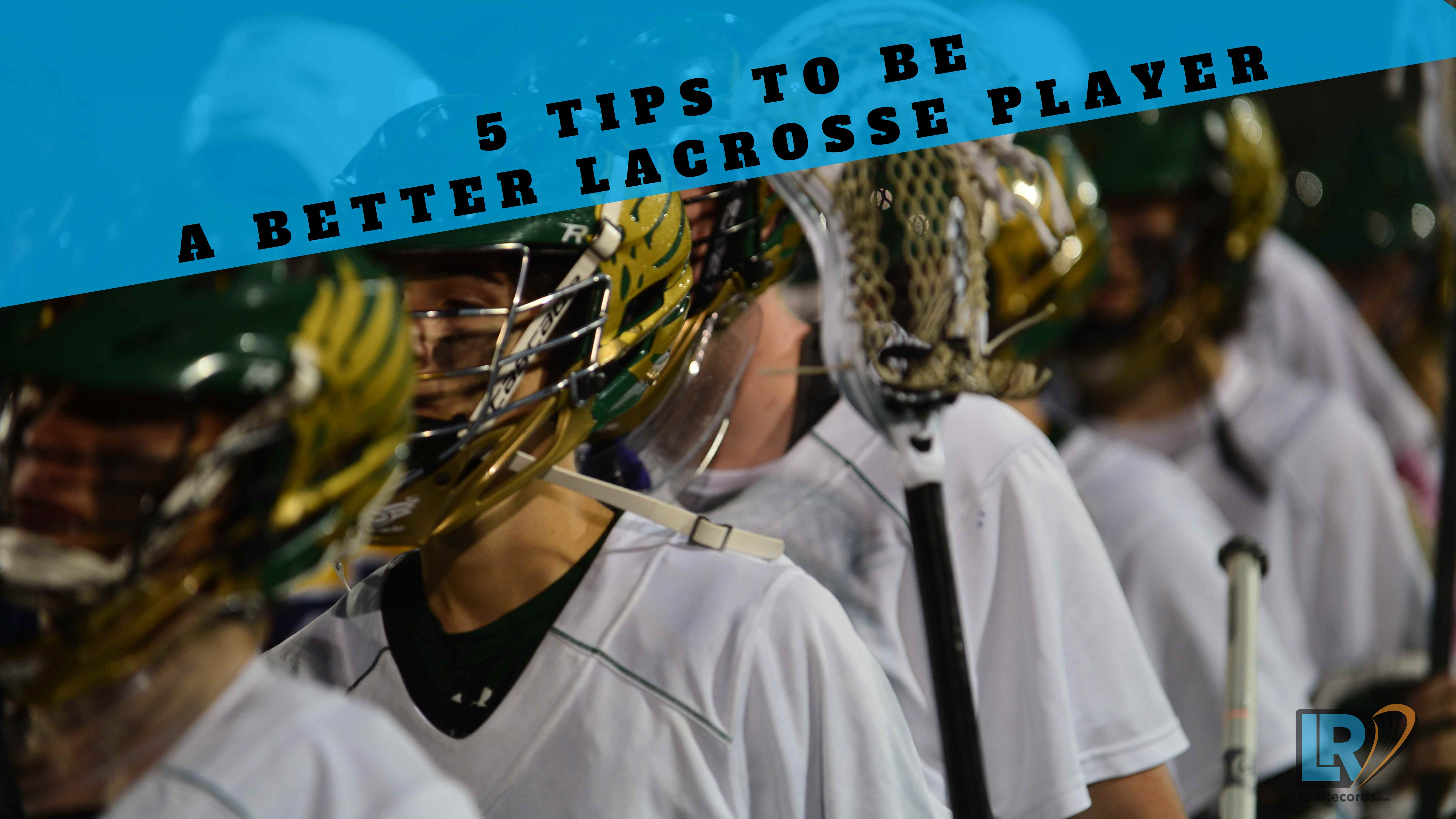 Five Tips to be a better lacrosse player.